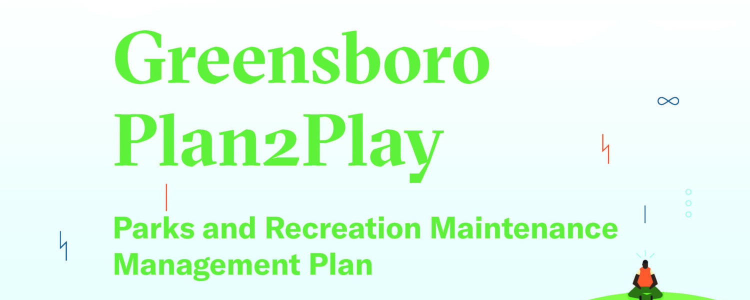 Coverpage of the Greensboro Plan2Play Parks and Recreation Maintenance Management Plan
