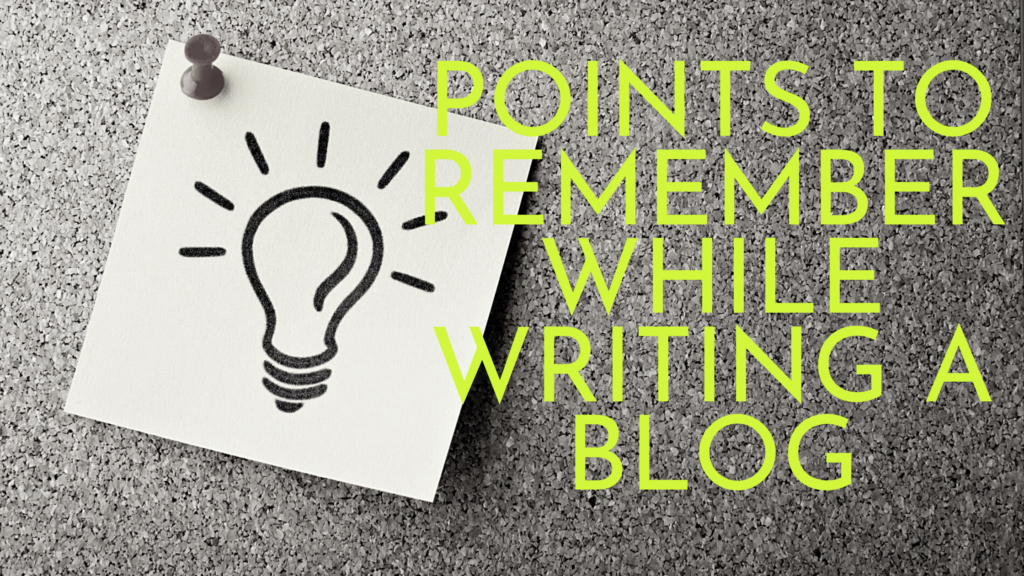 Points to remember while writing a blog