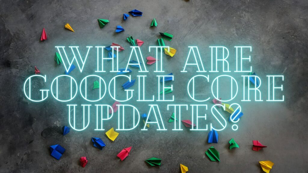 What are the Google Core Updates?