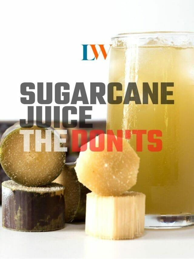 Sugarcane Juice – The Don'ts