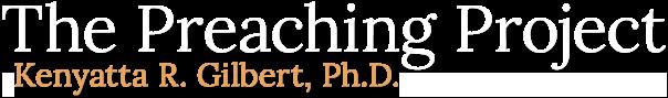 Kenyatta R. Gilbert, Ph.D. | The Preaching Project