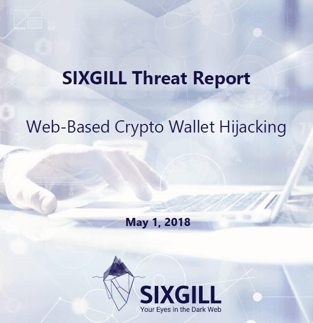 sixgill threat report web based crypto wallet hijacking