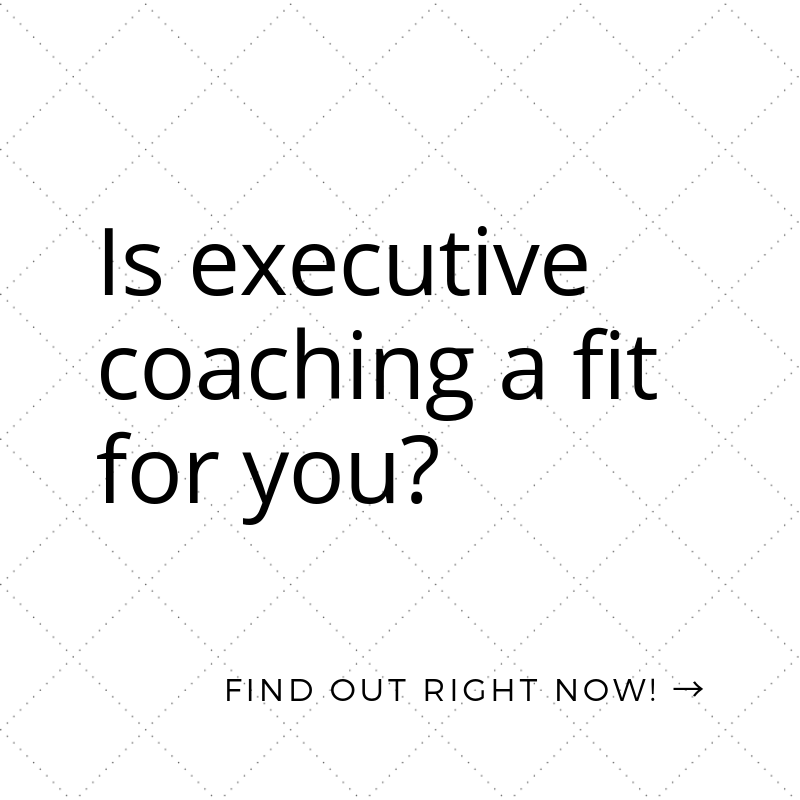 Are you a fit for executive coaching? Find out right now.