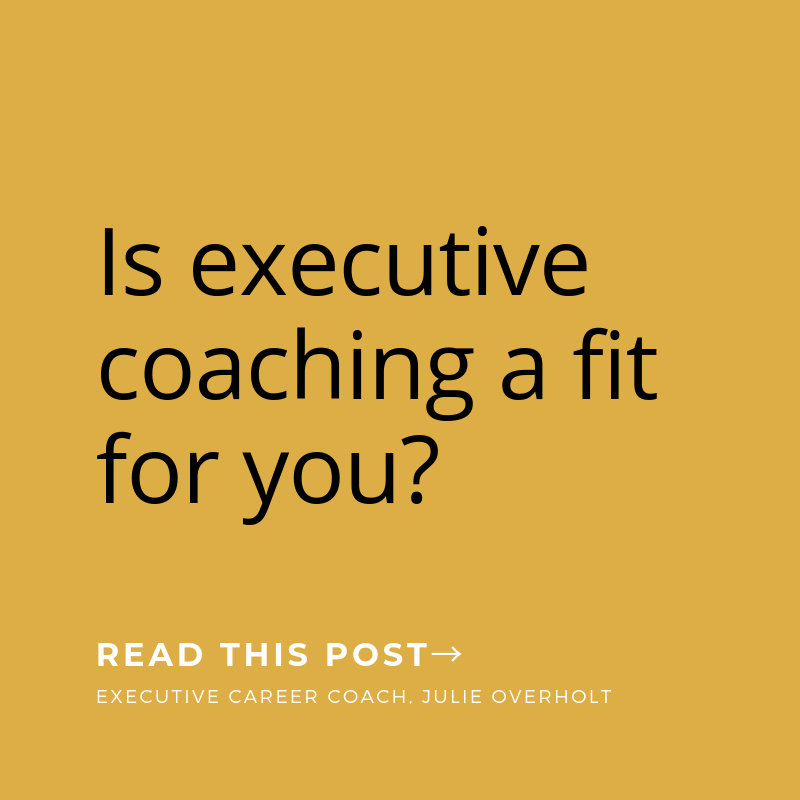 Is executive coaching a fit for you? Read this post.