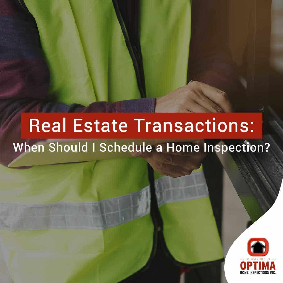 Real Estate Transactions: When Should I Schedule a Home Inspection?