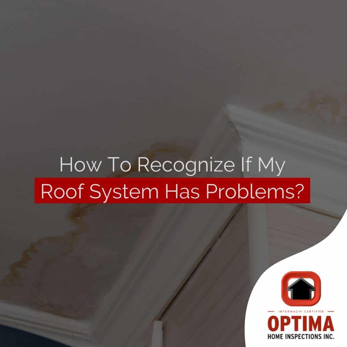How To Recognize If My Roof System Has Problems?
