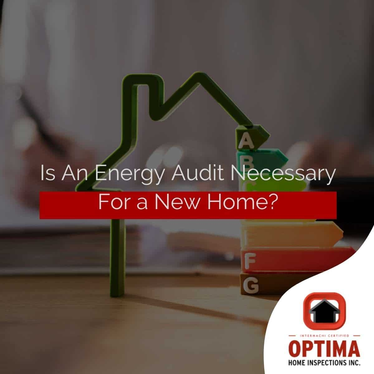 Is An Energy Audit Necessary For a New Home?