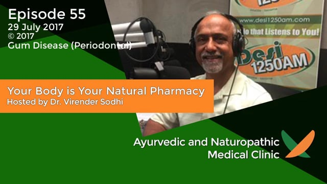 Your Body is Your Natural Pharmacy Episode – 55 – 29 July 2017 – Dr. Virender Sodhi – Gum Disease (Periodontal)