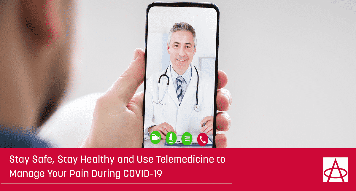 Stay Safe, Stay Healthy and Use Telemedicine to Manage Your Pain During COVID-19