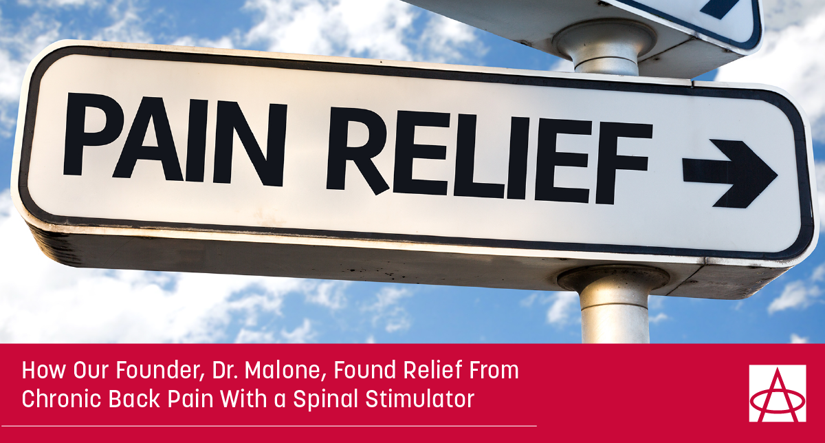 How Our Founder, Dr. Malone, Found Relief From Chronic Back Pain With a Spinal Stimulator
