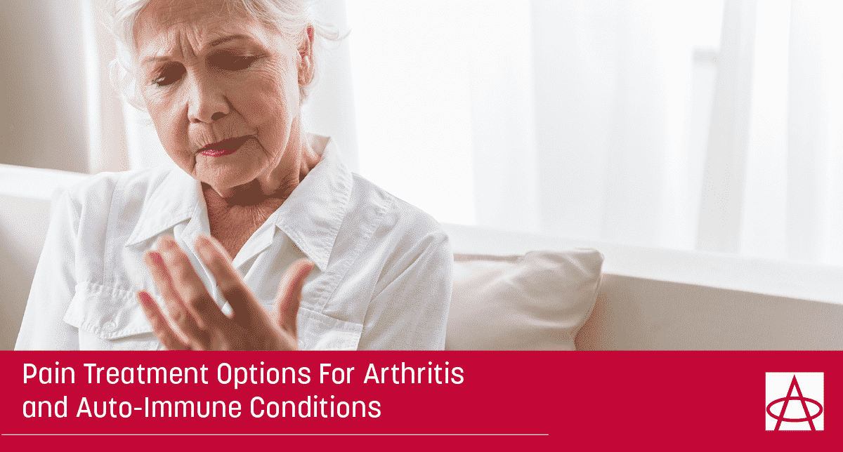 Pain Treatment Options for Arthritis and Auto-Immune Conditions