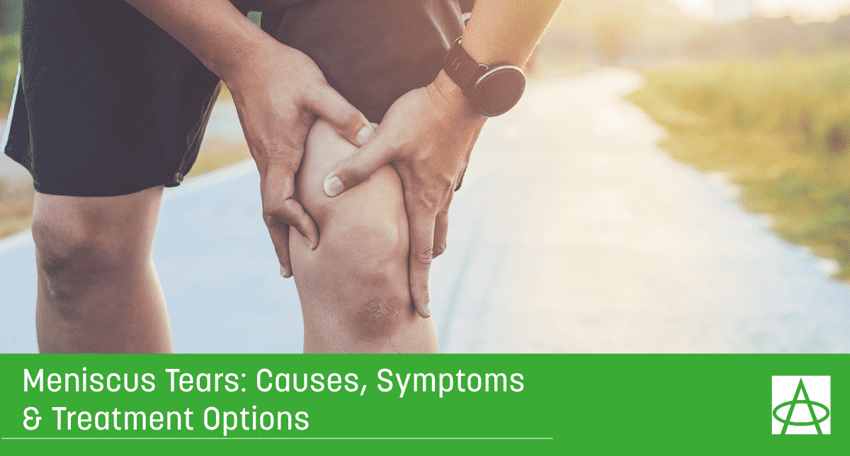 Meniscus Tears: Causes, Symptoms & Treatment Options
