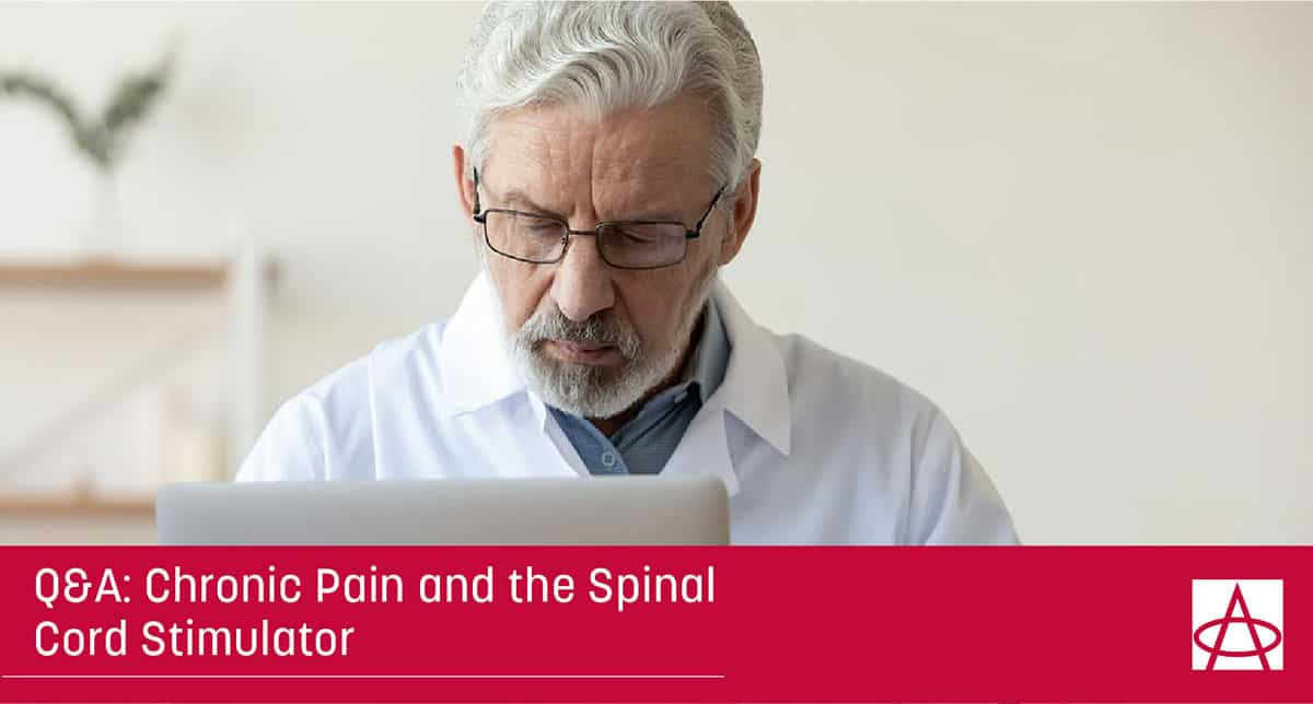 Q&A: Chronic Pain and the Spinal Cord Stimulator