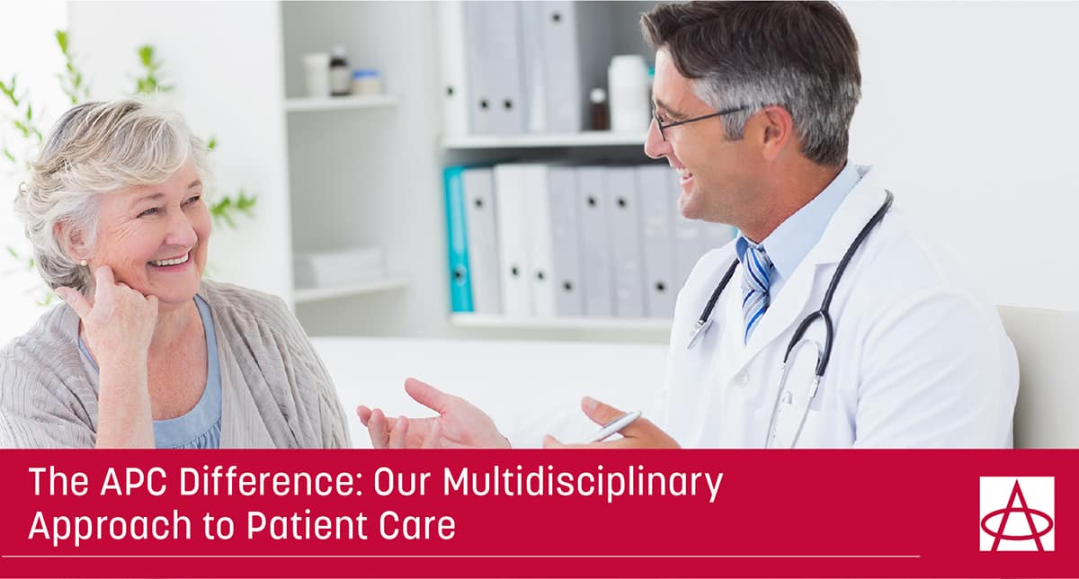 The APC Difference: Our Multidisciplinary Approach to Patient Care