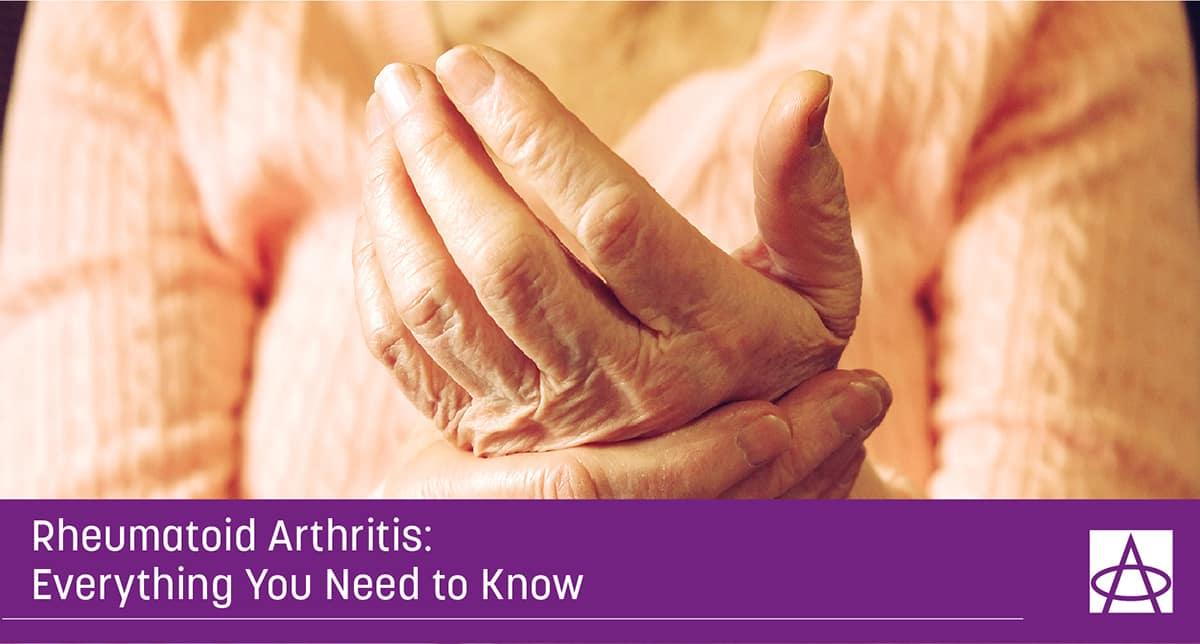 Rheumatoid Arthritis: Everything You Need to Know