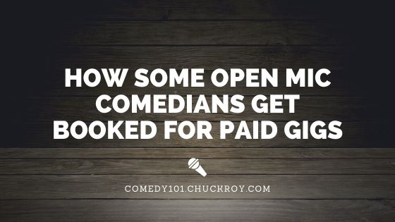 How some open mic comedians get booked for paid gigs