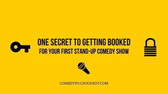 one secret to getting booked for your first stand-up comedy show