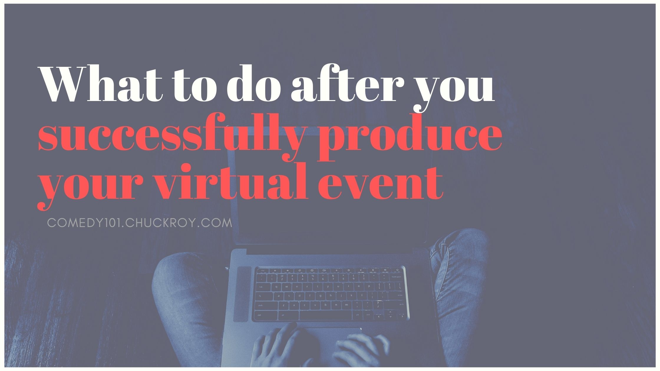 STEP 4 What to do after you successfully produce your virtual event