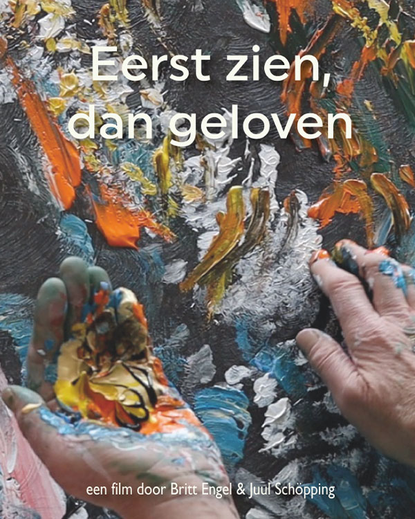 Poster reads: Eerst zien, dan geloven   First see, then believe. Een film door   A film by Britt Engel and Juul Schopping. Film frame shows an upturned hand of painter Laura Meddens willed with different colored paint, while the other hands swipes colors onto a canvas.