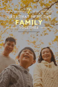 7 Gifts That Bring the Family Together