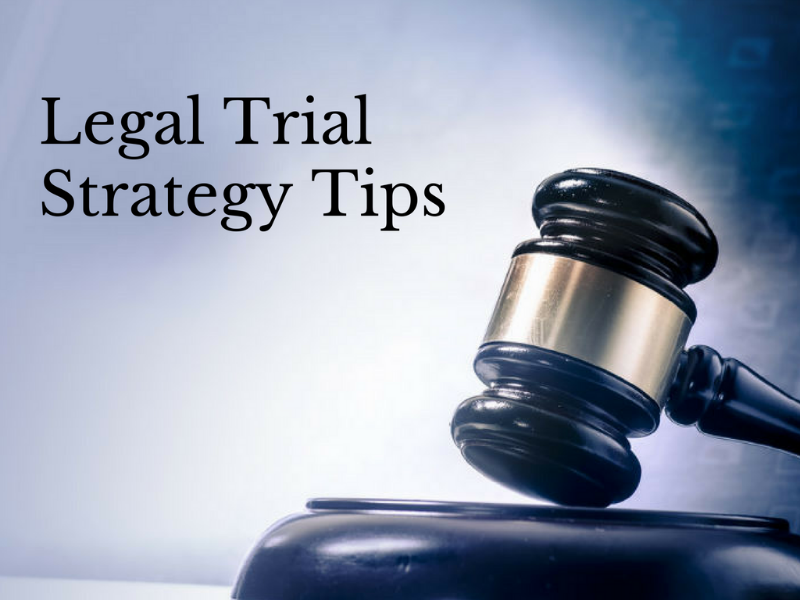Legal Trial Strategy Tips