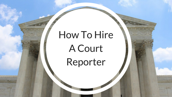 how to hire a court reporter