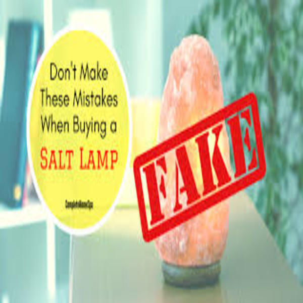 How do you differentiate a real from a fake Himalayan salt lamp