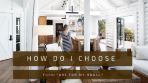 How Do I Choose Furniture for My House?