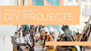 Get Summer off to a Great Start With Some Creative DIY!
