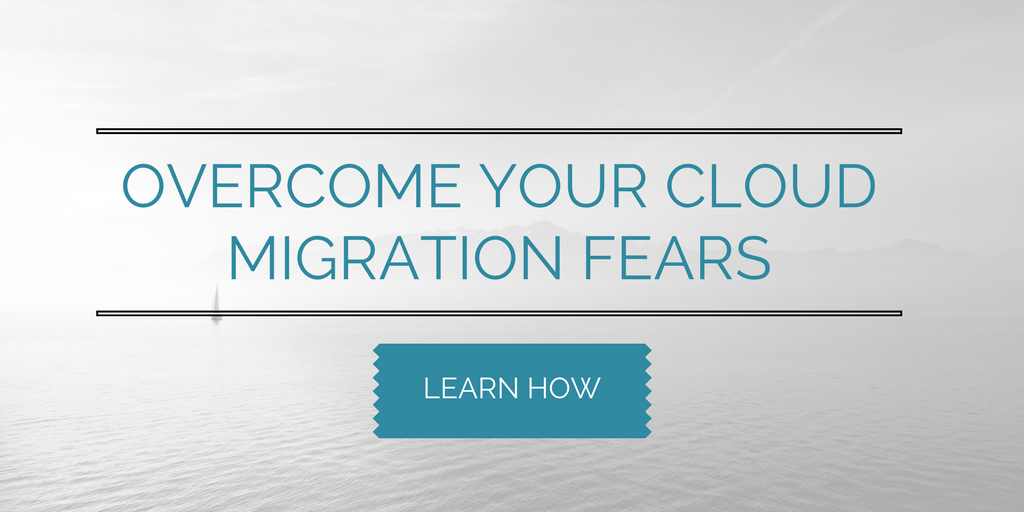 Overcome Your Cloud Migration Fears