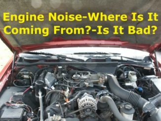 Engine Noise - The First Step Is Locating The Source Of The Noise