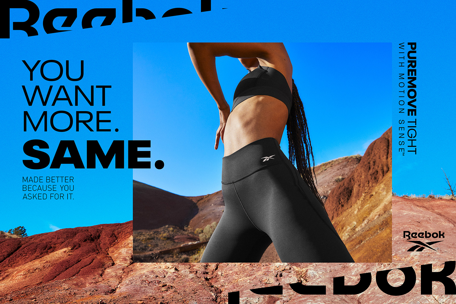 Campaign graphic with an image of a model wearing black Reebok PureMove bra and tights, seen from a low angle against rolling hills, inset over an image of red earth and blue sky. It reads: You want more. Same. Made better because you asked for it.