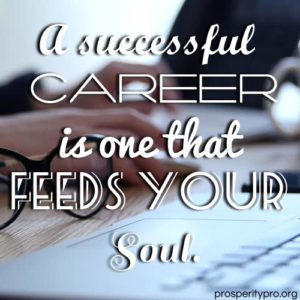 A successful career is one that feeds your soul.