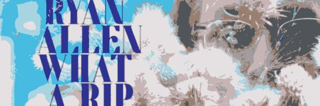 Ryan Allen – What A Rip