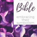An image of purple flowers and text that says Flowers in the Bible - Embracing Their Symbolism