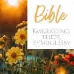 An image of yellow flowers in a fielda nd text that says Flowers in the Bible - Embracing Their Symbolism