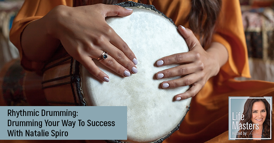 PODCAST: Rhythmic Drumming: Drumming Your Way To Success With Natalie Spiro