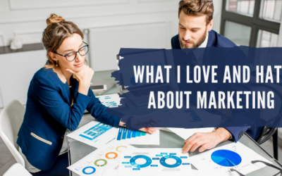 What I Love And Hate About Marketing