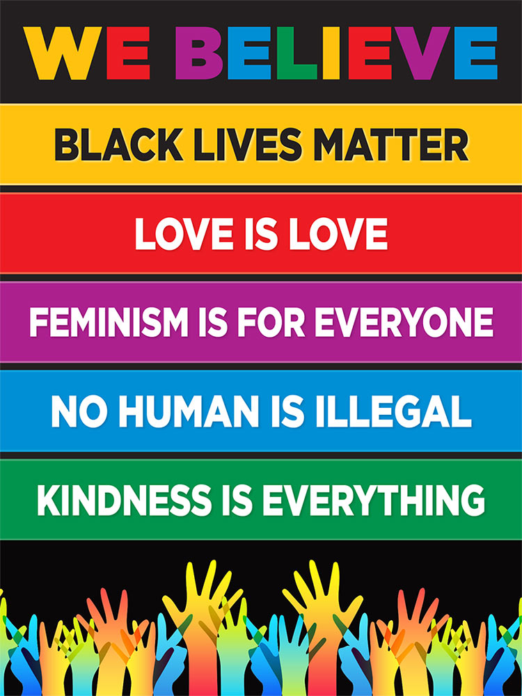 Black lives matter, Love is love, Feminism is for everyone, No human is illegal, Kindness is everything