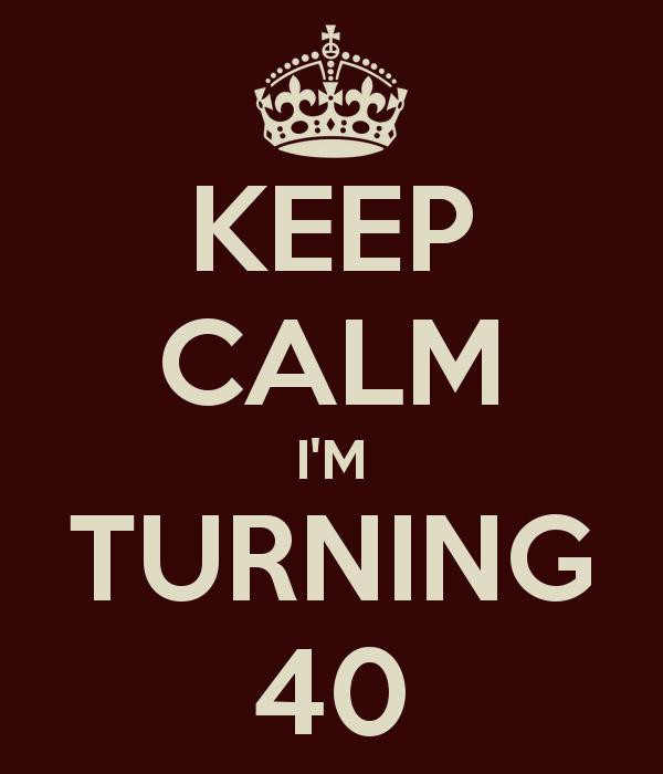 keep-calm-i-m-turning-40