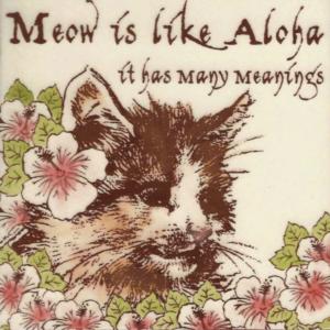 Meow is like aloha