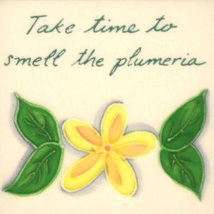 """Take Time Plumeria 4"""" Tile"""