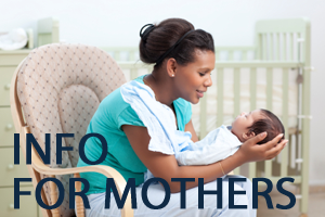 A mother cradling her baby in chair with a blurred image of a crib in the background. With navy blue text stating information for mothers below her.