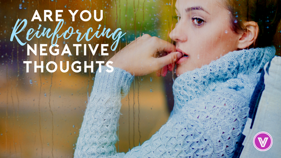 Are Your Reinforcing Negative Thoughts
