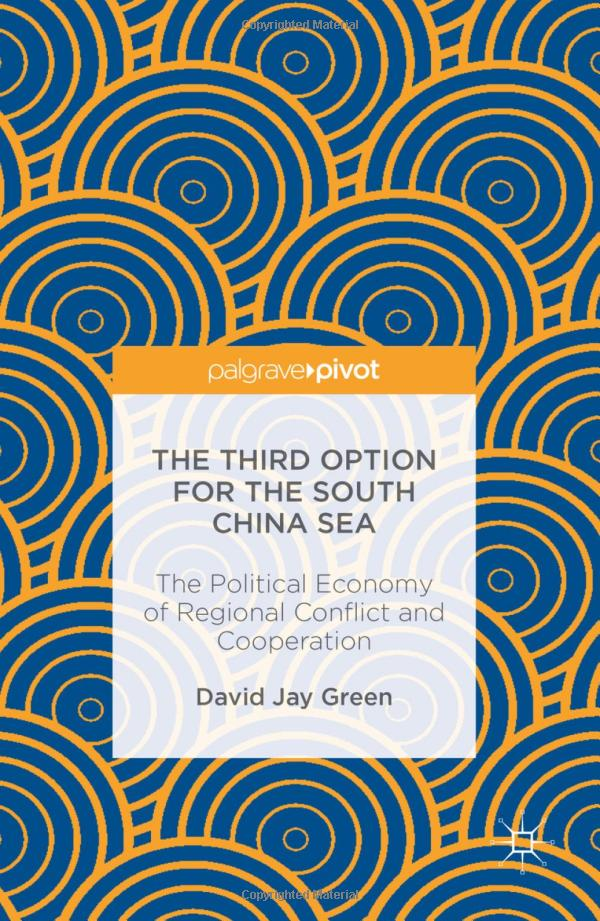 The Third Option for the South China Sea: The Political Economy of Regional Conflict and Cooperation