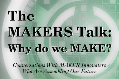 The Makers Talk: Why Do We Make