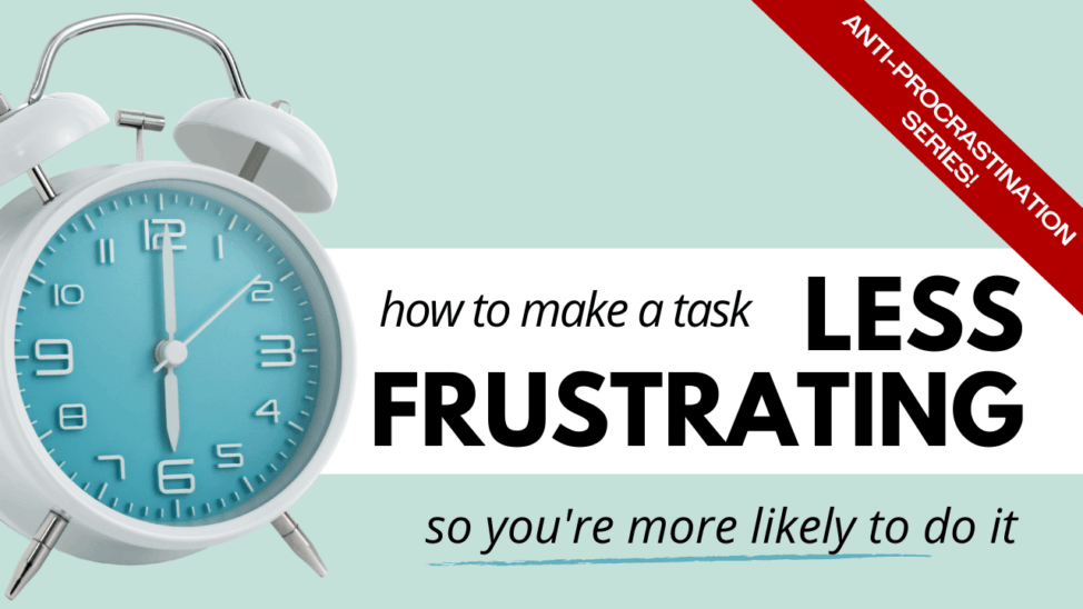 how to make a task less frustrating