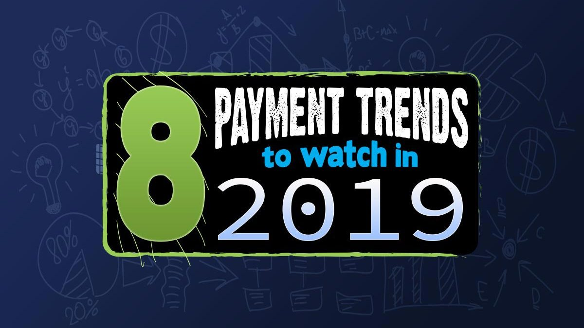 8 Payment Trends to Watch in 2019