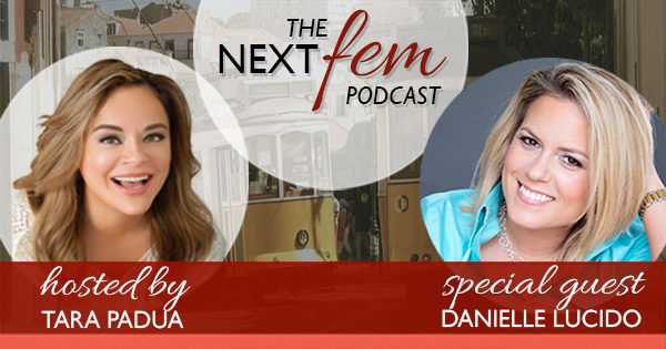 Women in Leadership: What to Do About Your Beauty - with Danielle Lucido | NextFem Podcast with Tara Padua