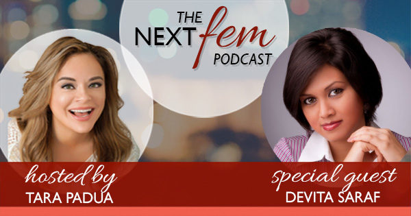 How to Stop Caring What Other People Think - with Devita Saraf | The NextFem Podcast with Tara Padua